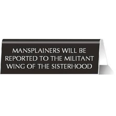 Mansplainers Will Be Reported Nameplate Desk Sign