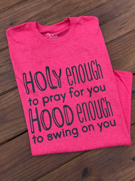 Holy enough to pray for you Hood enough to swing on you-Elane's Boutique