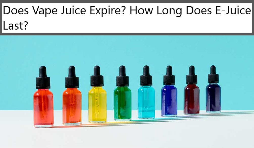 Does Vape Juice Expire? How Long Does E-Juice Last?