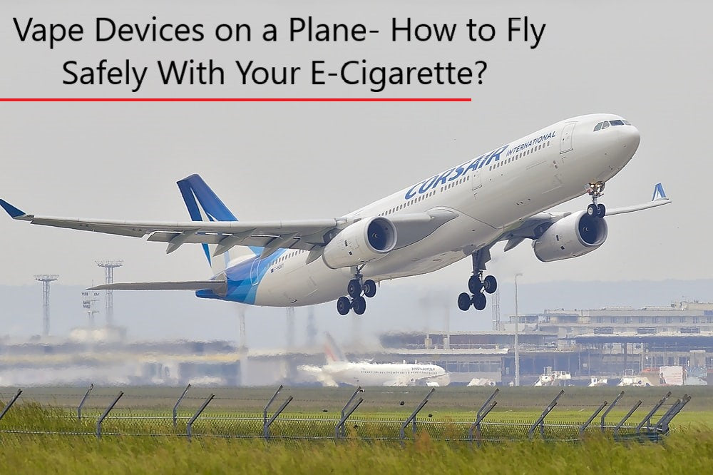Vape Devices on a Plane- How to Fly Safely With Your E-Cigarette?