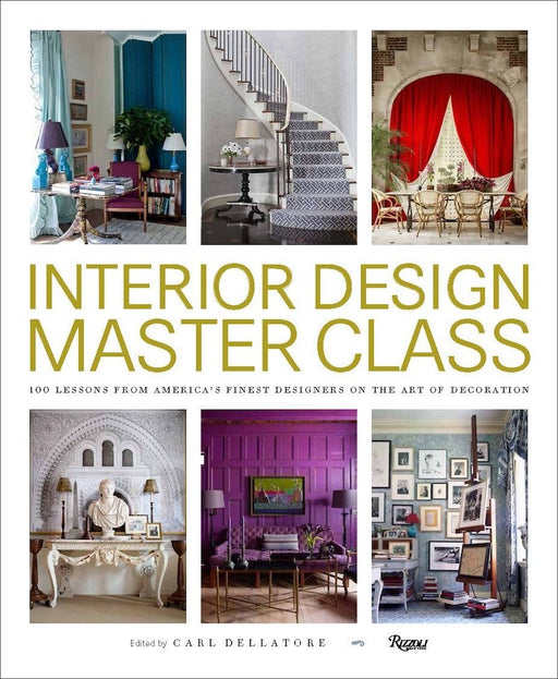 Interior Design Master Class - 100 Lessons from America's Finest Designers on the Art of Decoration - Ozark Home