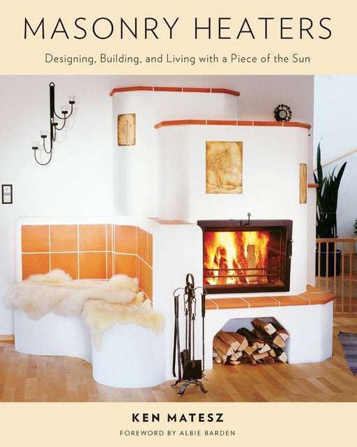 Masonry Heaters - Designing, Building and Living with a piece of the Sun - Ozark Home