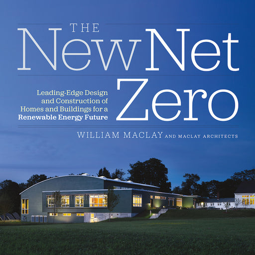 The New Net Zero - Leading-edge Design and Construction of Homes and Buildings for a Renewable Energy Future - Ozark Home