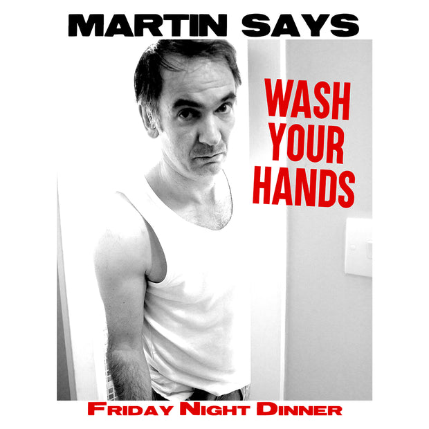 Friday Night Dinner Martin Says Wash Your Hands Men's T-Shirt