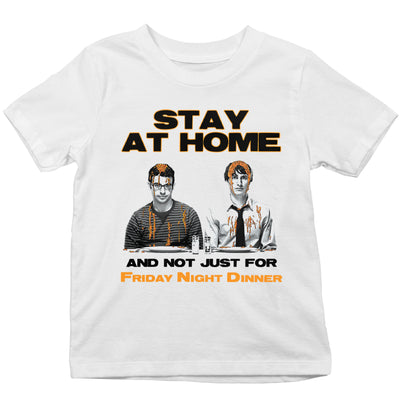Friday Night Dinner Stay At Home Not Just For Dinner Kid's T-Shirt-Help Our NHS Heroes