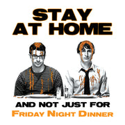 Friday Night Dinner Stay At Home Not Just For Dinner Men's T-Shirt