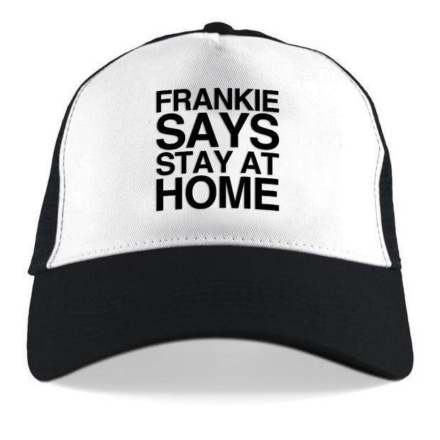 Frankie Says Stay At Home Trucker Cap