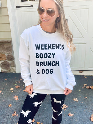 WEEKENDS, BOOZY BRUNCH & DOG SWEATSHIRT