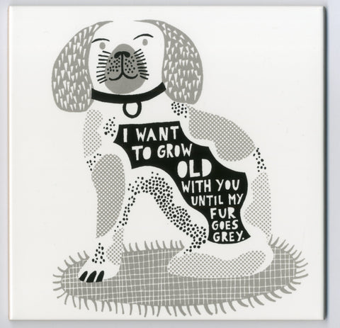 'All we can do  I Want To Grow Old With You Until My Fur Goes Grey' Ceramic Tile f
