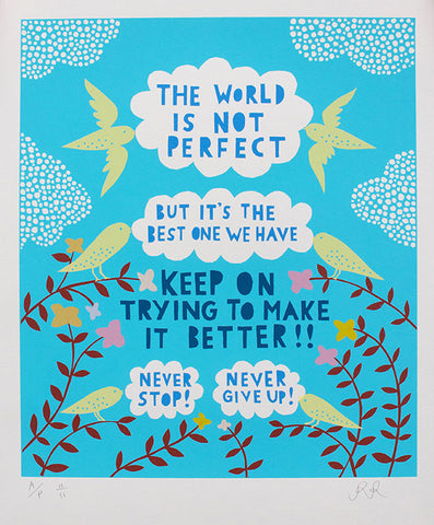 'The World Is Not Perfect' Screenprint
