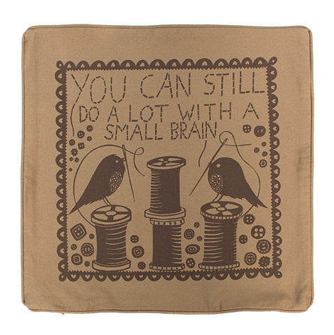 'You can Still Do A Lot With A Small Brain' Cushion Cover