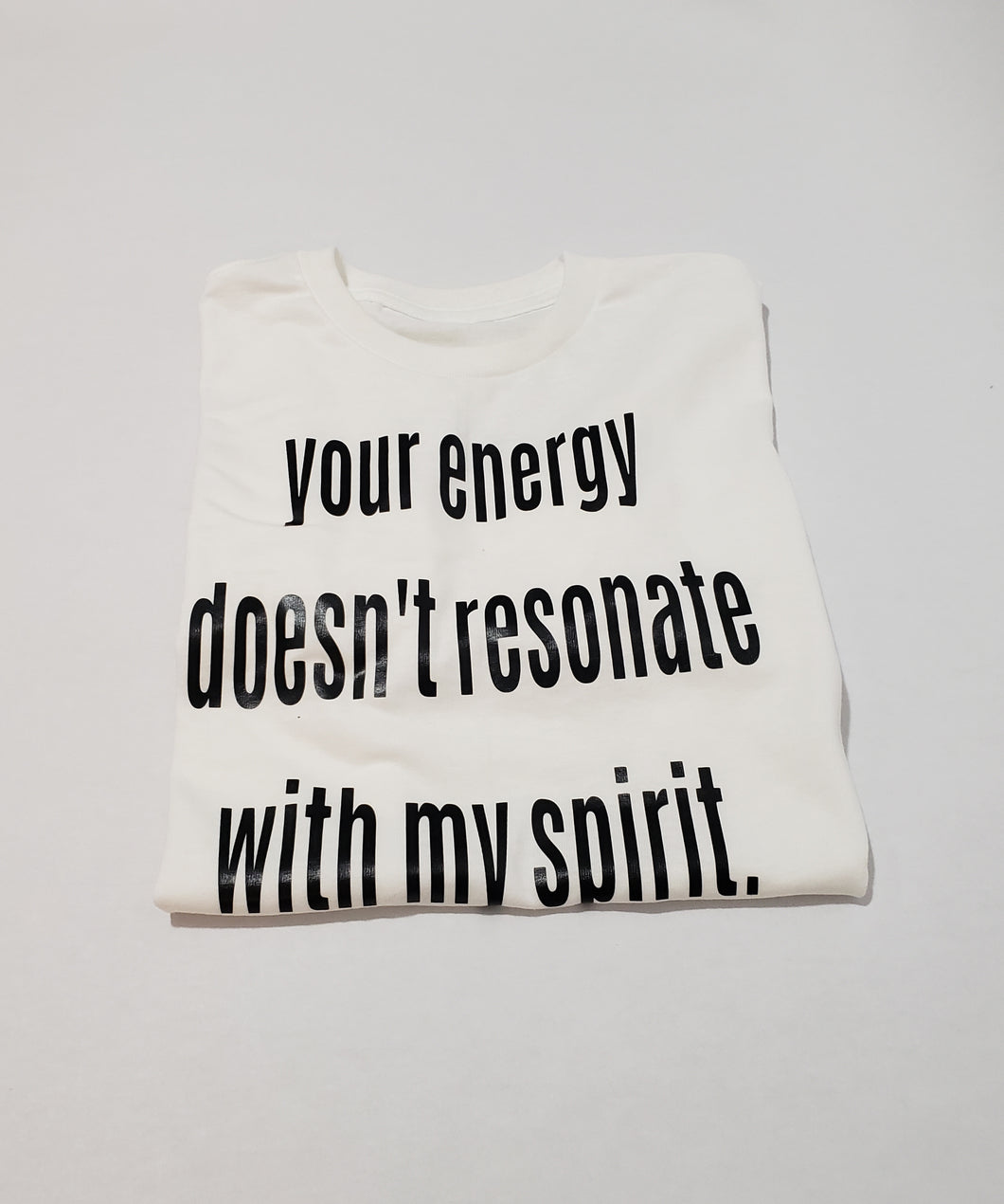 'Your Energy Doesn't Resonate With My Spirit' Unisex Tee