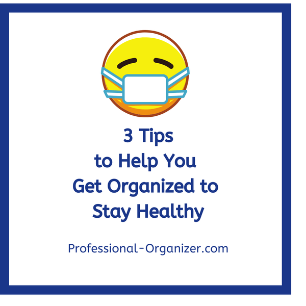 3 Tips to Help You Get Organized to Stay Healthy