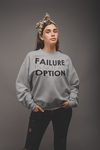 Failure is not an option Sweat Shirt - The Foxtrot Clothing