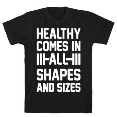 HEALTHY COMES IN ALL SHAPES AND SIZES T-SHIRT- The Foxtrot Clothing - The Foxtrot Clothing