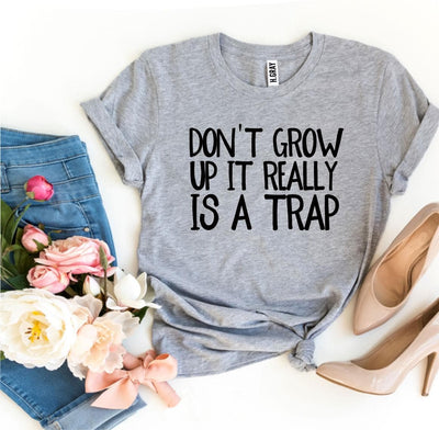 Don't Grow Up It Really Is a Trap T-shirt- The Foxtrot Clothing - The Foxtrot Clothing