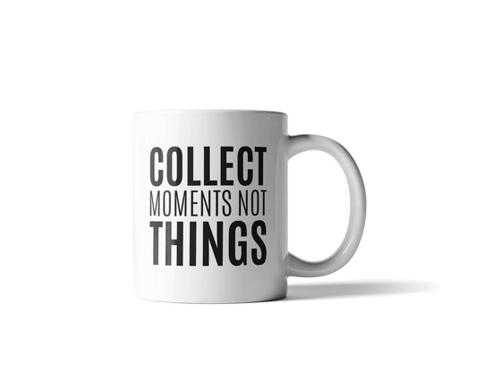 Collect Moments Not Things Mug - 11 Ounce - The Foxtrot Clothing