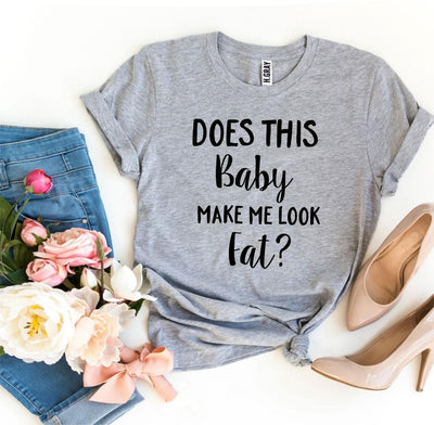 Does This Baby Make Me Look Fat? T-shirt- The Foxtrot Clothing - The Foxtrot Clothing