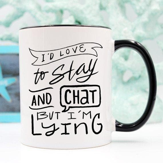 I'd Love To Stay And Chat Dishwasher Safe Mug,