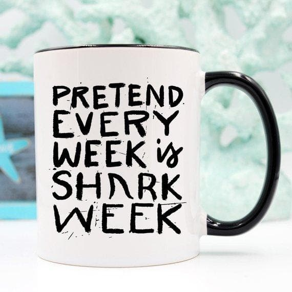 Pretend Every Week Is Shark Week, Shark Week Mug,