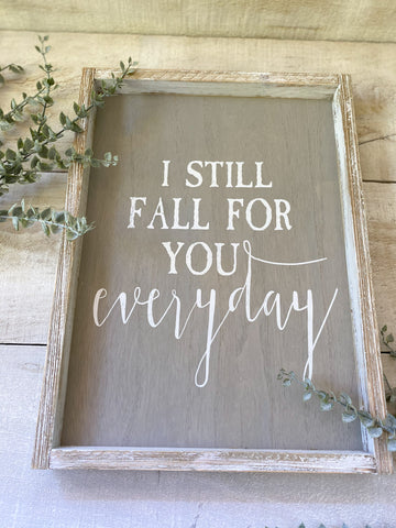 The I Still Fall For You Everyday Sign