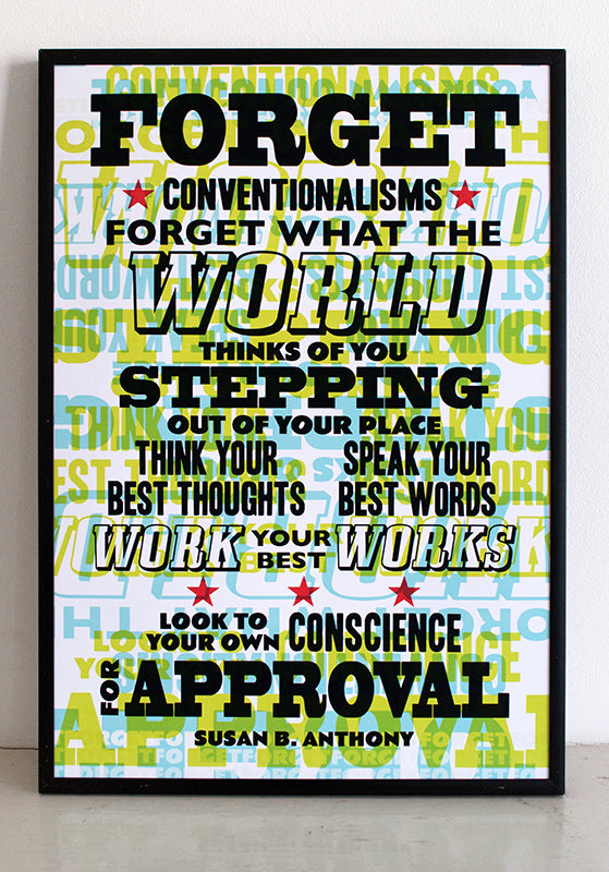 """Forget conventionalisms, forget what the world thinks of you stepping out of your place... think your own thoughts, speak your best words, work your best works. Look to your own conscience for approval.""  Susan B. Anthony quote.  Signed, dated, open edition giclee print on 180gsm paper.  Available framed."