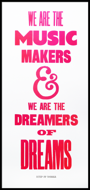 WILLY WONKA, GENE WILDER, ARTHUR O'SHAUGNESSY, MUSIC MAKERS, DREAMERS OF DREAMS, DREAM PRINT, lucky budgie, MUSIC POSTER, DREAM QUOTE, MUSIC QUOTE, SPLIT FOUNTAIN, VANDERCOOK, LETTERPRESS, AMPERSAND, LINOCUT, GRAPHIC DESIGN, TYPOGRAPHY, aardvarkonsea