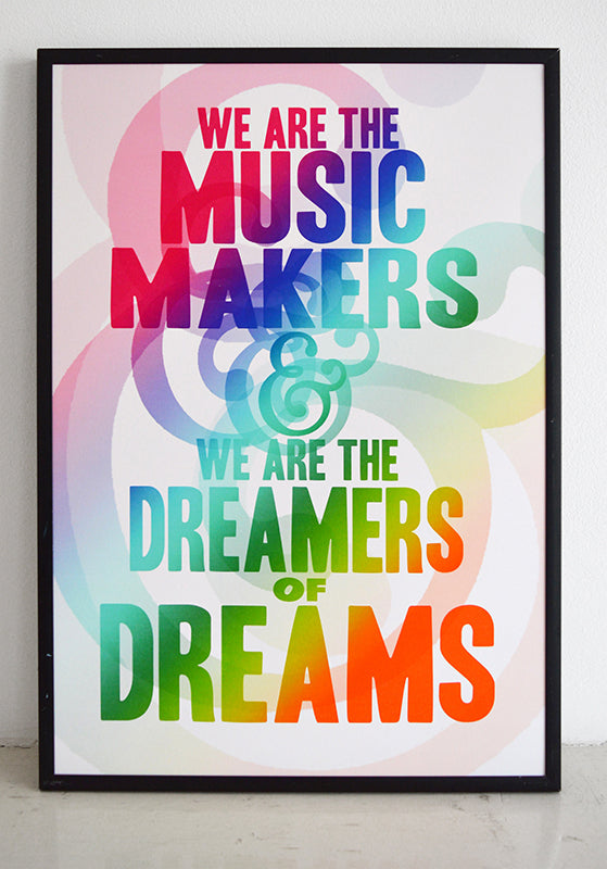 """We are the music makers and we are the dreamers of dreams.""  Willy Wonka after Arthur O'Shaunessy; we all need to channel a bit of this right now.  Signed, dated, open edition A3 giclee print on 180gsm paper.  Available to buy framed."