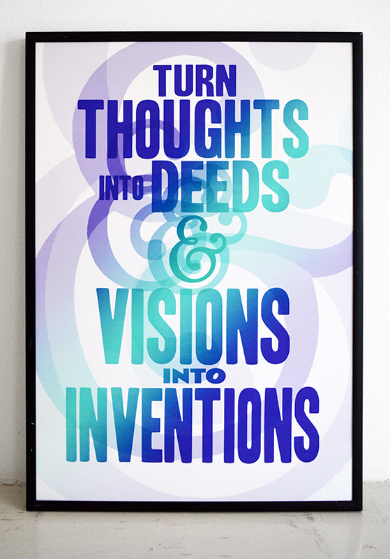 turn thoughts into deeds and visions into inventions art print.
