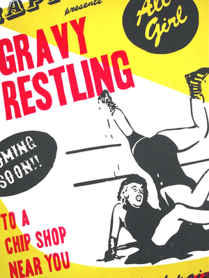 gravy, wrestling, linocut, vandercook, lucky budgie, suet pudding, hand cut typography,gravy browning, letterpress, chip shop, women wrestlers, grapple fans