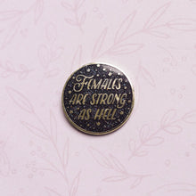 Load image into Gallery viewer, Females Are Strong As Hell Enamel Pin