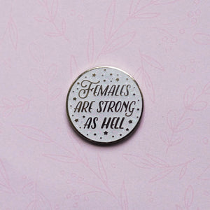 Females Are Strong As Hell Enamel Pin