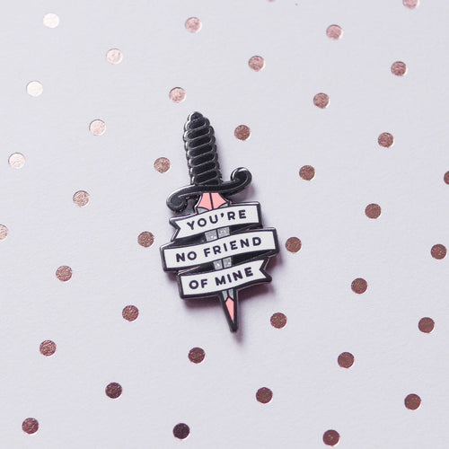 No Friend Hard Enamel Pin