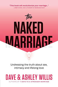 The Naked Marriage: Undressing the truth about sex, intimacy and lifelong love