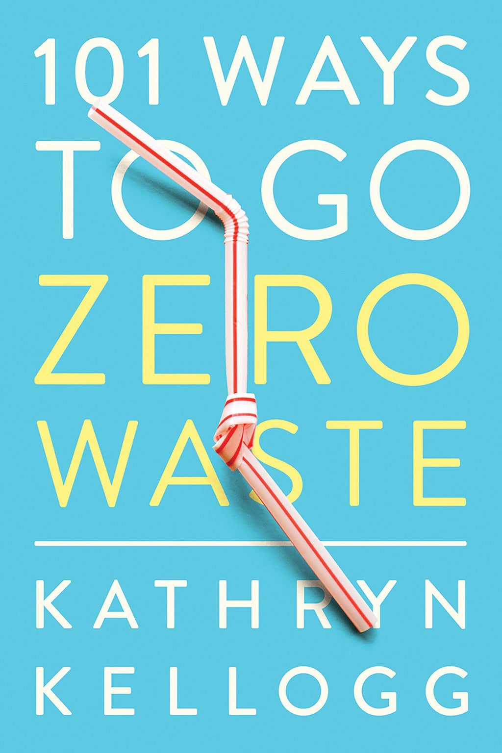 101 Ways to Go Zero Waste | Paperback | Kathryn Kellogg