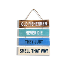 Load image into Gallery viewer, Old Fishermen Never Die Hanging Wall Sign in Rustic Beach House Style Finish