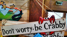"Load image into Gallery viewer, ""Don't Worry be Crabby"" fun beach style sign"
