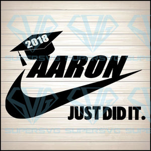 2018 AARON Just did it svg, senior svg, graduation, 2020, just did it, just do it, swoosh, graduate, marilyn monroe svg, paper megaphone, rose template svg, teacher quote svg, stay awhile svg, turtle cricut, bud light svg