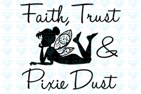 Faith, Trust & Pixie Dust, svg, png, dxf, eps file