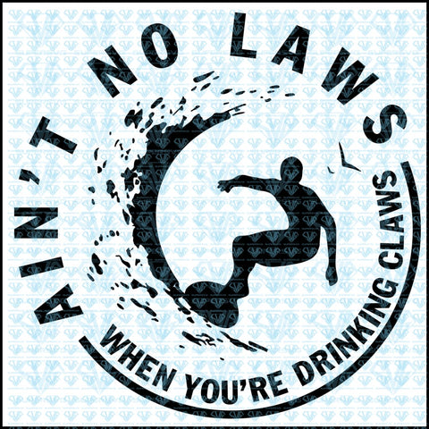 Aint No Laws When Youre Drinking Claws Svg Files For Silhouette Cricut Dxf Eps Png Instant Download