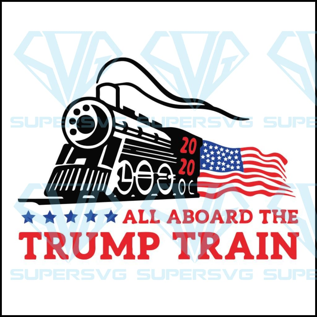 All Aboard The Trump Train Svg Trump Train 2020 Svg Donald Trump Svg Supersvg