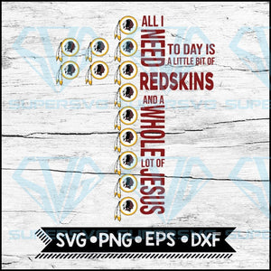 All I Need Little Redskins And Lot Jesus Cross Svg, Washington Redskins Svg, Cricut File, Svg, NFL Svg