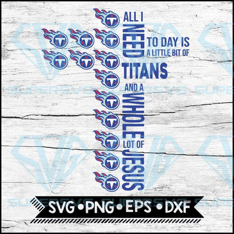All I Need Little Titans And Lot Jesus Cross Svg, Tennessee Titans Svg, Cricut File, Svg, NFL Svg