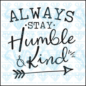Always Stay Humble And Kind, svg, png, dxf, eps file