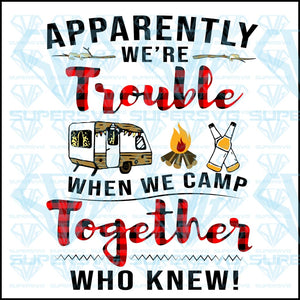 Apparently We're Trouble When We Camp Together Who Knew, camper, fire, alcohol bottle, svg, png, dxf, eps file