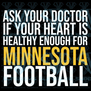 Ask your doctor if your heart is healthy enough for Minnesota football, SVG, Eps, Dxf, Png