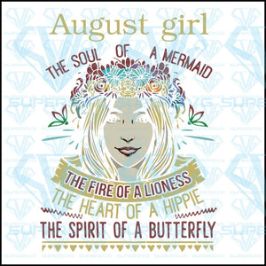 August girl, the soul of a mermaid, the fire of a lioness, the heart of a hippie, the spirit of a butterfly, svg, png, dxf, eps file