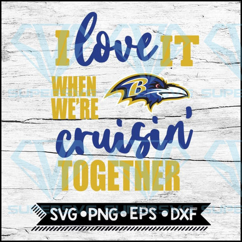 Baltimore Ravens I Love It When We're Cruisin Together Svg, Cricut File, Svg, NFL Svg, Baltimore Ravens Svg, Quote Svg