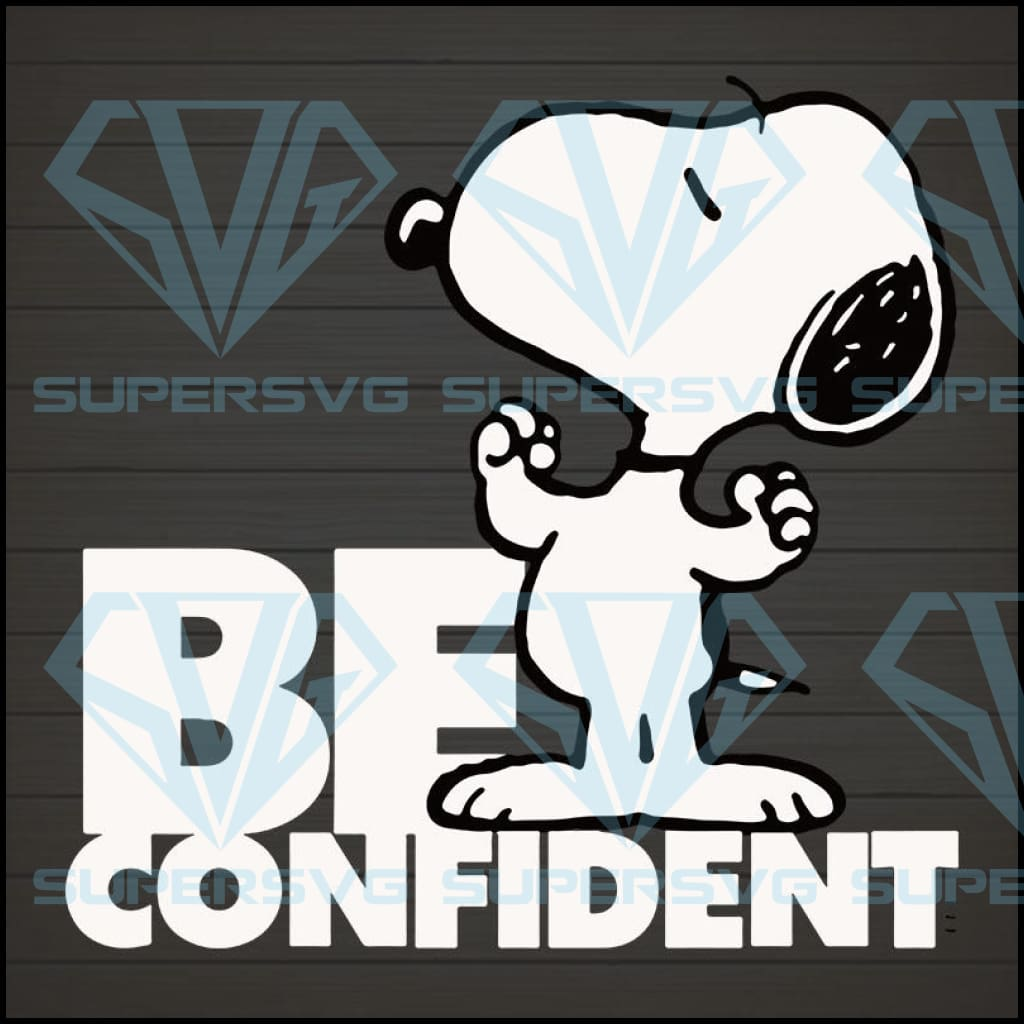 Be Confident Snoopy Funny SVG, DXF, EPS, PNG Instant Download