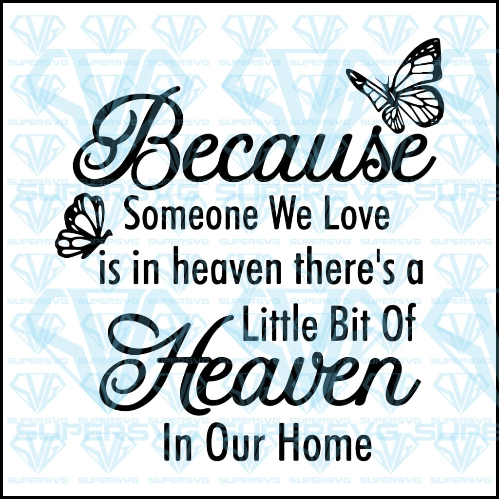 Because Someone We Love Is In Heaven There's A Little Bit Of Heaven In Our Home, svg, png, dxf, eps file